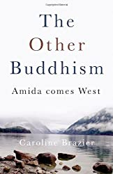 The Other Buddhism: Amida Comes West by Caroline Brazier (2007-08-25)