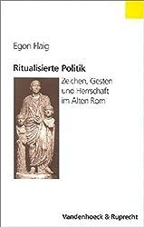 Ritualisierte Politik. Bd. 1. Zeichen, Gesten und Herrschaft im Alten Rom (Historische Semantik)