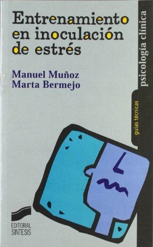 Entrenamientos en inoculación de estrés (Psicología clínica. Guías técnicas) por Manuel Muñoz López