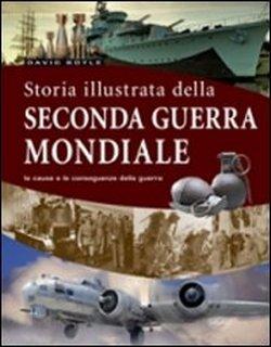 La storia illustrata della seconda guerra mondiale. Ediz. illustrata