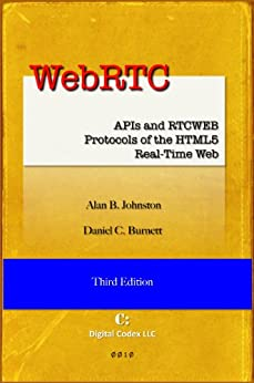 WebRTC: APIs and RTCWEB Protocols of the HTML5 Real-Time Web (English Edition) par [Johnston, Alan B., Burnett, Daniel C.]