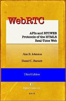 WebRTC: APIs and RTCWEB Protocols of the HTML5 Real-Time Web (English Edition) von [Johnston, Alan B., Burnett, Daniel C.]