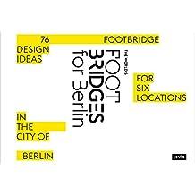 The World's Footbridges for Berlin: 76 Footbridge Design Ideas for Six Locations in the City of Berlin