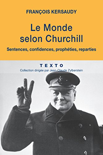 Le Monde selon Churchill. Sentences, confidences, prophéties, reparties