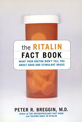 The Ritalin Fact Book: What Your Doctor Won't Tell You About ADHD And Stimulant Drugs por Peter Breggin