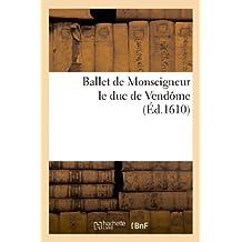 Ballet de Monseigneur le duc de Vendôme, dansé lui douzième en la ville de Paris: , dans la grande salle de la maison royale du Louvre. Puis en celle de l'Arsenac...