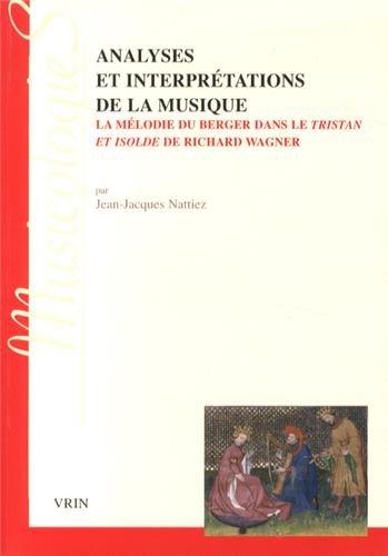 Analyses Et Interpretations De La Musique: La Melodie Du Berger Dans Le Tristan Et Isolde De Richard Wagner (Musicologies)