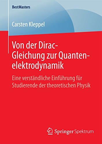 Von der Dirac-Gleichung zur Quantenelektrodynamik: Eine verständliche Einführung für Studierende der theoretischen Physik (BestMasters)