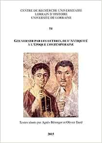 Gouverner Par Les Lettres De L Antiquite A L Epoque Contemporaine