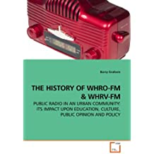 THE HISTORY OF WHRO-FM: PUBLIC RADIO IN AN URBAN COMMUNITY: ITS IMPACT UPON EDUCATION, CULTURE, PUBLIC OPINION AND POLICY