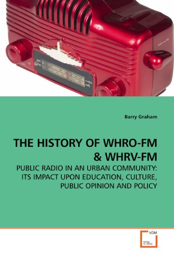 THE HISTORY OF WHRO-FM: PUBLIC RADIO IN AN URBAN COMMUNITY: ITS IMPACT UPON EDUCATION, CULTURE, PUBLIC OPINION AND POLICY -