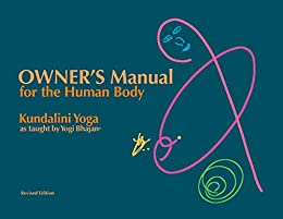 Owners Manual for the Human Body: Kundalini Yoga as Taught ...