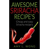 Awesome Srirachia Recipes: Cheap and easy Sriracha recipies (English Edition)