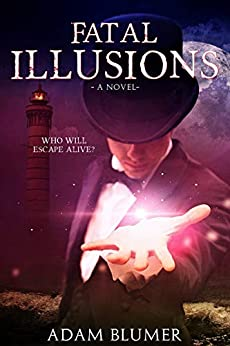 Fatal Illusions: A Novel (North Woods Chronicles Book 1) (English Edition) par [Blumer, Adam]