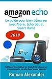 Amazon Echo -  le guide pour bien démarrer avec Alexa, Echo Dot et Smart Home: Introduction rapide au monde fascinant de la commande vocale dans votre maison (Smart Home System t. 1)...