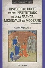 Histoire du droit et des institutions dans la France médiévale et moderne de Rigaiudière Albert