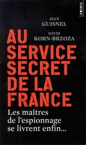 Au service secret de la France - Les maîtres de l'espionnage se livrent enfin... par Jean Guisnel