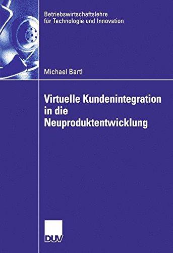 Virtuelle Kundenintegration in die Neuproduktentwicklung (Betriebswirtschaftslehre für Technologie und Innovation)
