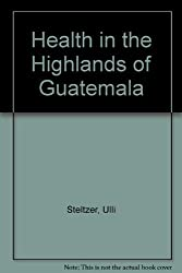 Health in the Guatemalan Highlands by Ulli Steltzer (1983-06-03)