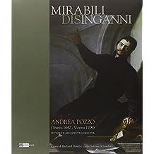 Mirabili disinganni. Andrea Pozzo (1642-1707). Architetto e pittore gesuita. Catalogo della mostra (Roma, 3 marzo-16 maggio 2010)