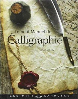 Le petit manuel de calligraphie de Anne Legeay ( 16 fvrier 2011 )