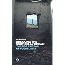 Breaking the South Slav Dream: The Rise and Fall of Yugoslavia