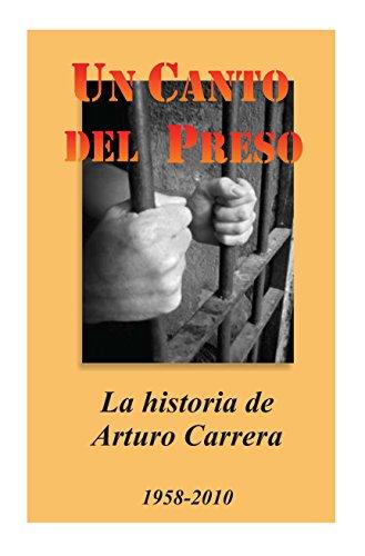 Un Canto Del Preso: La historia de Arturo Carrera por Art Carrera