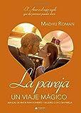 La pareja. Un viaje mágico: Manual de amor para hombres y mujeres con y sin pareja