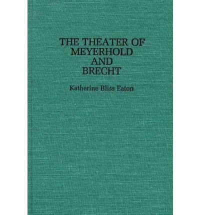 By Katherine Bliss Eaton ; Eaton K B ( Author ) [ Theatre of Meyerhold and Brecht. Bibliographies and Indexes in Gerontology By Dec-1985 Hardcover