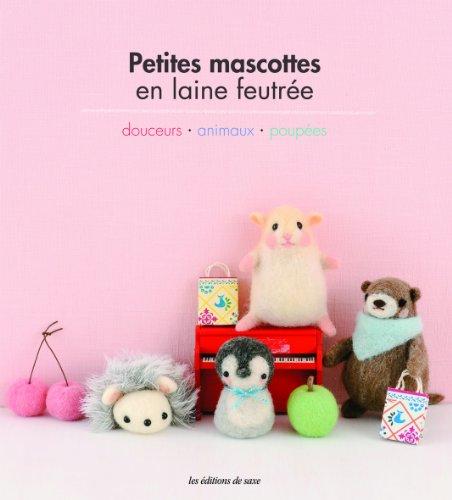 Petites mascottes en laine feutrée : Douceurs, Animamux, Poupées