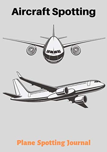 Aircraft Spotting Plane Spotting Journal: Notebook for Plane Spotters and Aviation Fans I Aircraft Log I Table of Contents for your spotted Aircrafts