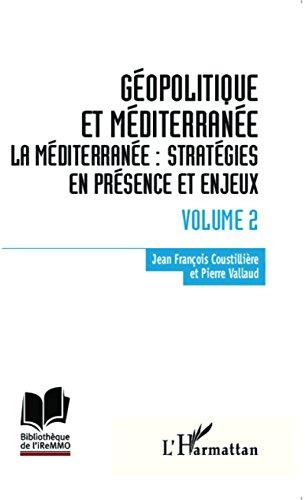 Géopolitique et Méditerranée: Volume 2 - La Méditerranée : stratégies en présence et enjeux (Bibliothèque de l'iReMMO)