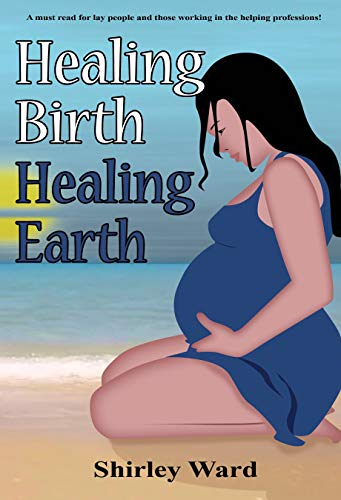 Healing Birth Healing Earth: A Journey Through Pre- And Perinatal Psychology (Healing Birth to Save the Earth Book 1) (English Edition)