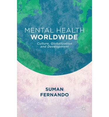 [(Mental Health Worldwide: Culture, Globalization and Development)] [Author: Suman Fernando] published on (April, 2014)