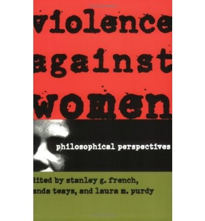 [(Violence Against Women: Philosophical Perspectives )] [Author: Stanley G. French] [May-1998]