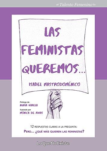 Las feministas queremos: 12 respuestas claras a la pregunta: