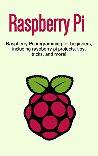 Raspberry Pi: Raspberry Pi programming for beginners, including Raspberry Pi projects, tips, tricks, and more! (English Edition) Newport Electronics