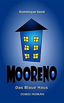 Mooreno - Das Blaue Haus: Comic-Roman