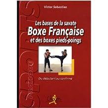 Les bases de la savate boxe française et des boxes pieds-poings : Du débutant au confirmé de Victor Sebastiao ( 1 février 2009 )