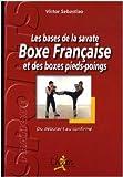 Les bases de la savate boxe française et des boxes pieds-poings - Du débutant au confirmé de Victor Sebastiao ( 1 février 2009 ) - Chiron (1 février 2009)