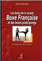 Les bases de la savate boxe française et des boxes pieds-poings - Du débutant au confirmé de Victor Sebastiao ( 1 février 2009 ) de Victor Sebastiao