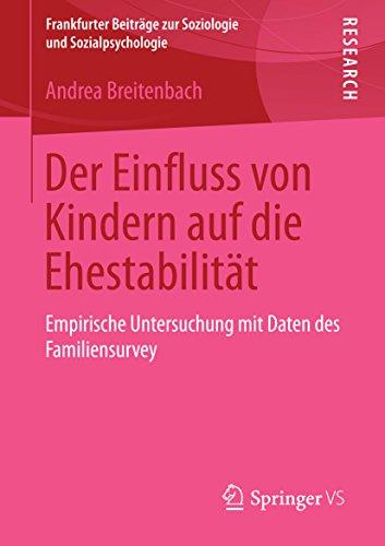 Der Einfluss von Kindern auf die Ehestabilität: Empirische Untersuchung mit Daten des Familiensurvey (Frankfurter Beiträge zur Soziologie und Sozialpsychologie)