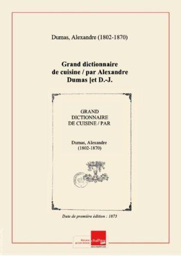 Grand dictionnaire de cuisine / par Alexandre Dumas [et D.-J. Vuillemot] [édition 1873]