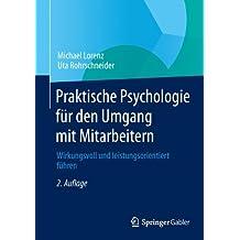 Praktische Psychologie für den Umgang mit Mitarbeitern: Wirkungsvoll und leistungsorientiert führen