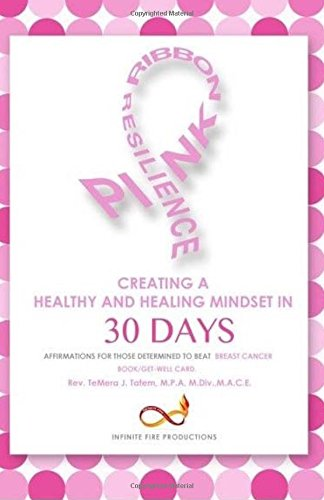 Pink Ribbon Resilience: Creating A Healthy And Healing Mindset In 30 Days: Affirmations For Those Determined To Beat Breast Cancer