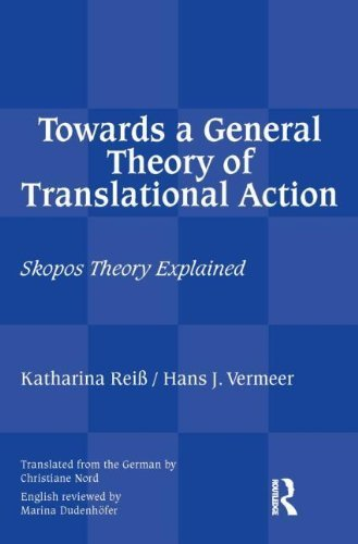Towards a General Theory of Translational Action: Skopos Theory Explained by Katharina Reiss (2014-05-03)