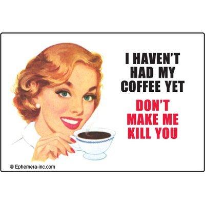 I HAVENT HAD MY COFFEE MAGNET by Ephemera, Inc -