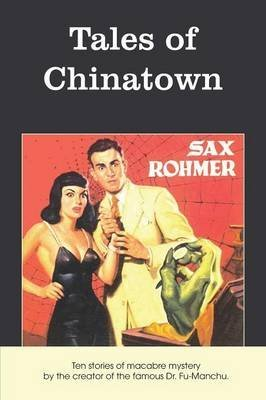 [Tales of Chinatown] (By (author) Professor Sax Rohmer) [published: December, 2014]