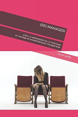 (SE) MANAGER: AVEC LA MÉNAGERIE DE LA FONTAINE Un manège de problématiques managériales par Laura Lange