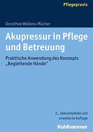 Akupressur in Pflege und Betreuung: Praktische Anwendung des Konzepts Begleitende Hände